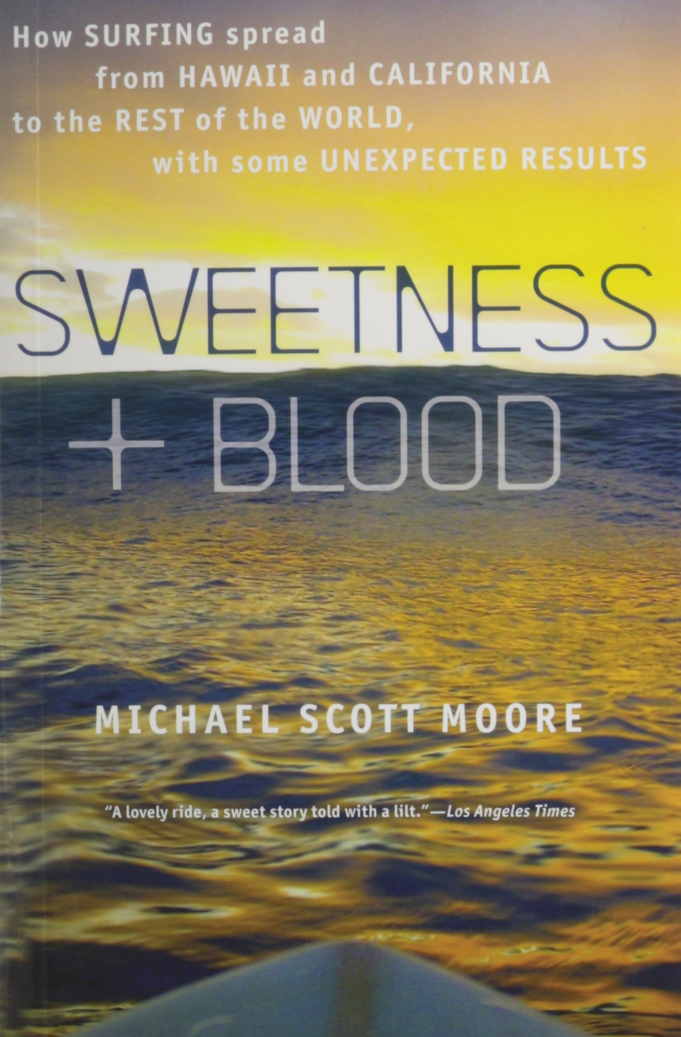 Sweetness and Blood: How Surfing Spread from Hawaii and California to the  Rest of the World, with Some Unexpected Results: Michael Scott Moore:  Amazon.com: ...