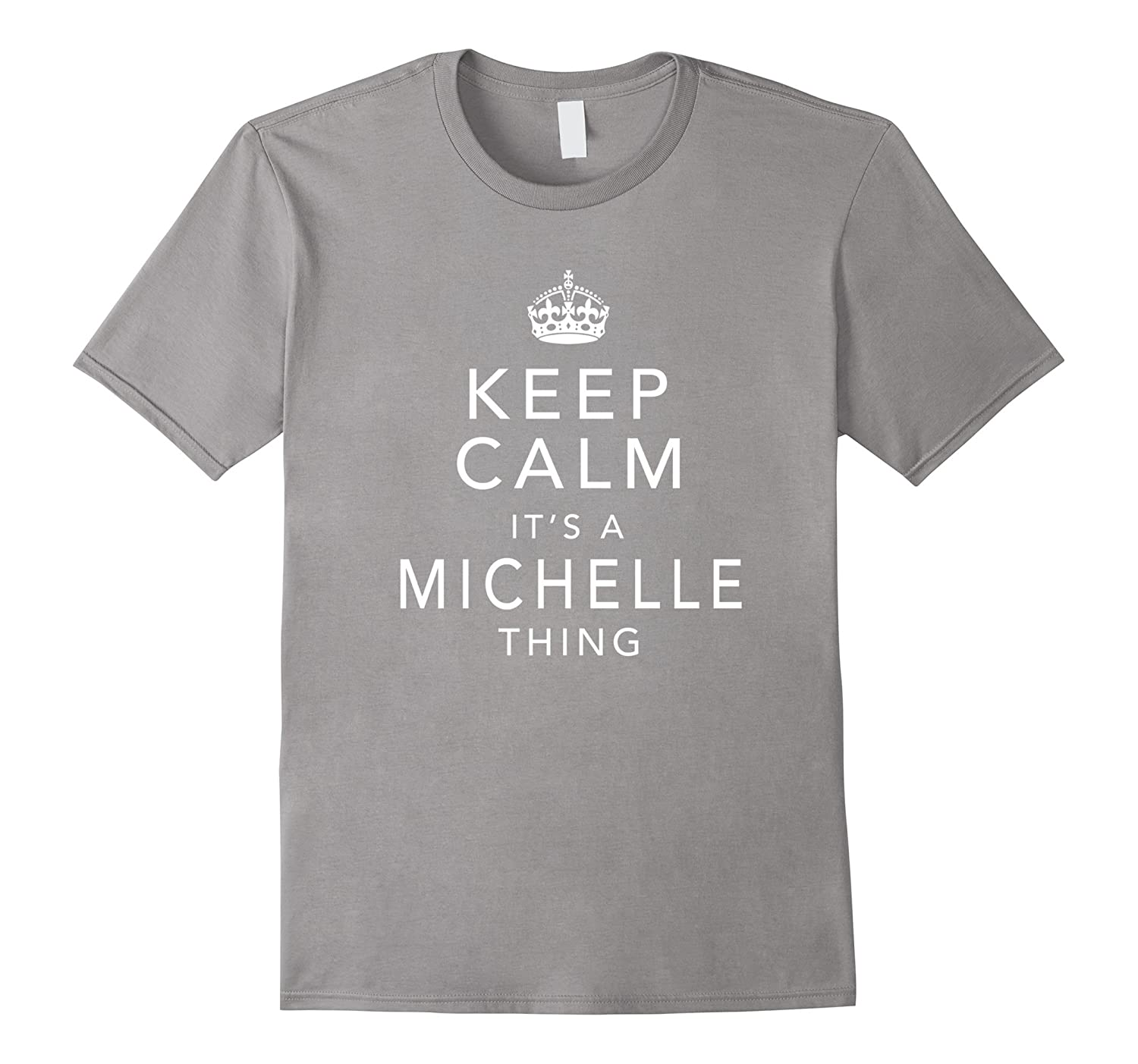 Keep Calm It's A Michelle Thing First Name Gift T-Shirt