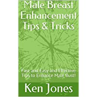 Male Breast Enhancement Tips & Tricks: Fast Easy and Effective Tips to Enhance Male...