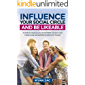 Influence Your Social Circle and Be Likeable: A Guide to Improve your Social Skills, Connect, and Create Long Lasting…