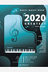 2020 GREATEST POP PIANO SHEET MUSIC BOOK: Songbooks For Piano - Piano Music - Sheet Music - Piano Sheet Music Popular Songs - Piano Sheet Music - Piano Book - The Piano Book - Gift - Keyboard - Score Kindle Edition