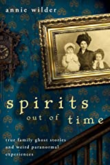 Spirits Out of Time: True Family Ghost Stories and Weird Paranormal Experiences Paperback