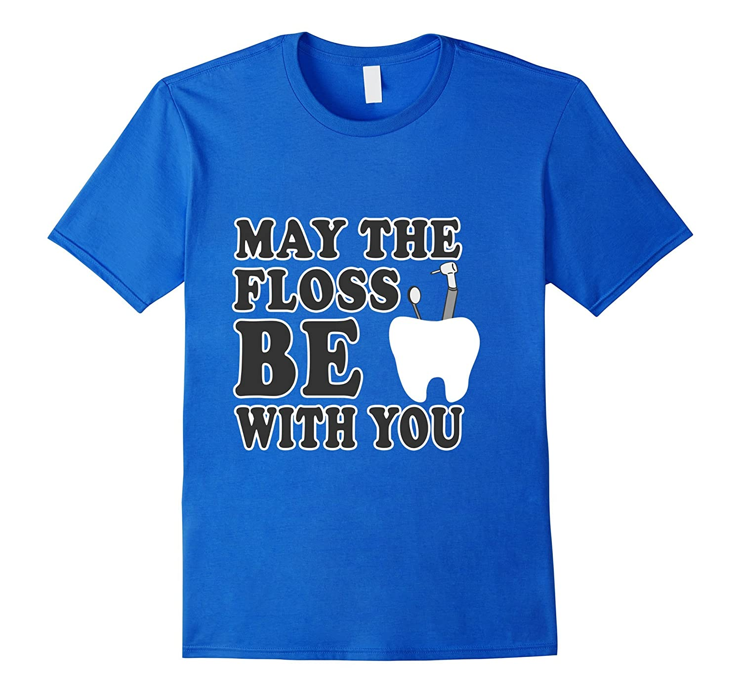 May the floss be with you t-shirt Dentist Dental Assistant-TD