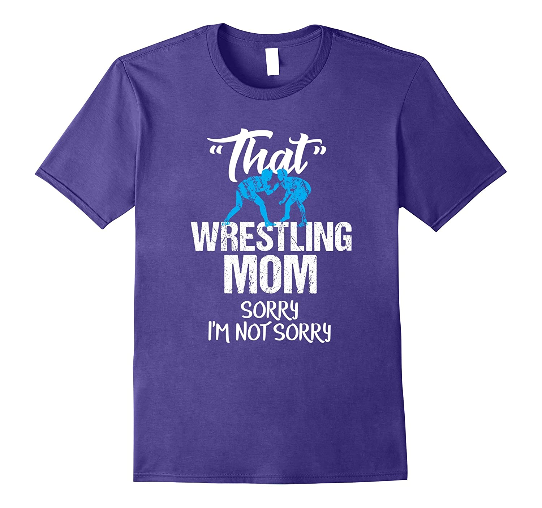 05ddc1fe7 That Mom Funny Wrestling Parent Tshirt Sarcastic Not Sorry-ANZ ⋆ Anztshirt
