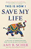 This Is How I Save My Life: From California to India, a True Story Of Finding Everything When You Are Willing To Try…