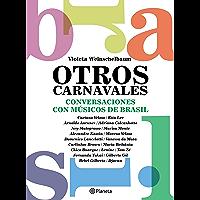Otros carnavales: Conversaciones con 22 músicos de Brasil (Spanish Edition) book cover