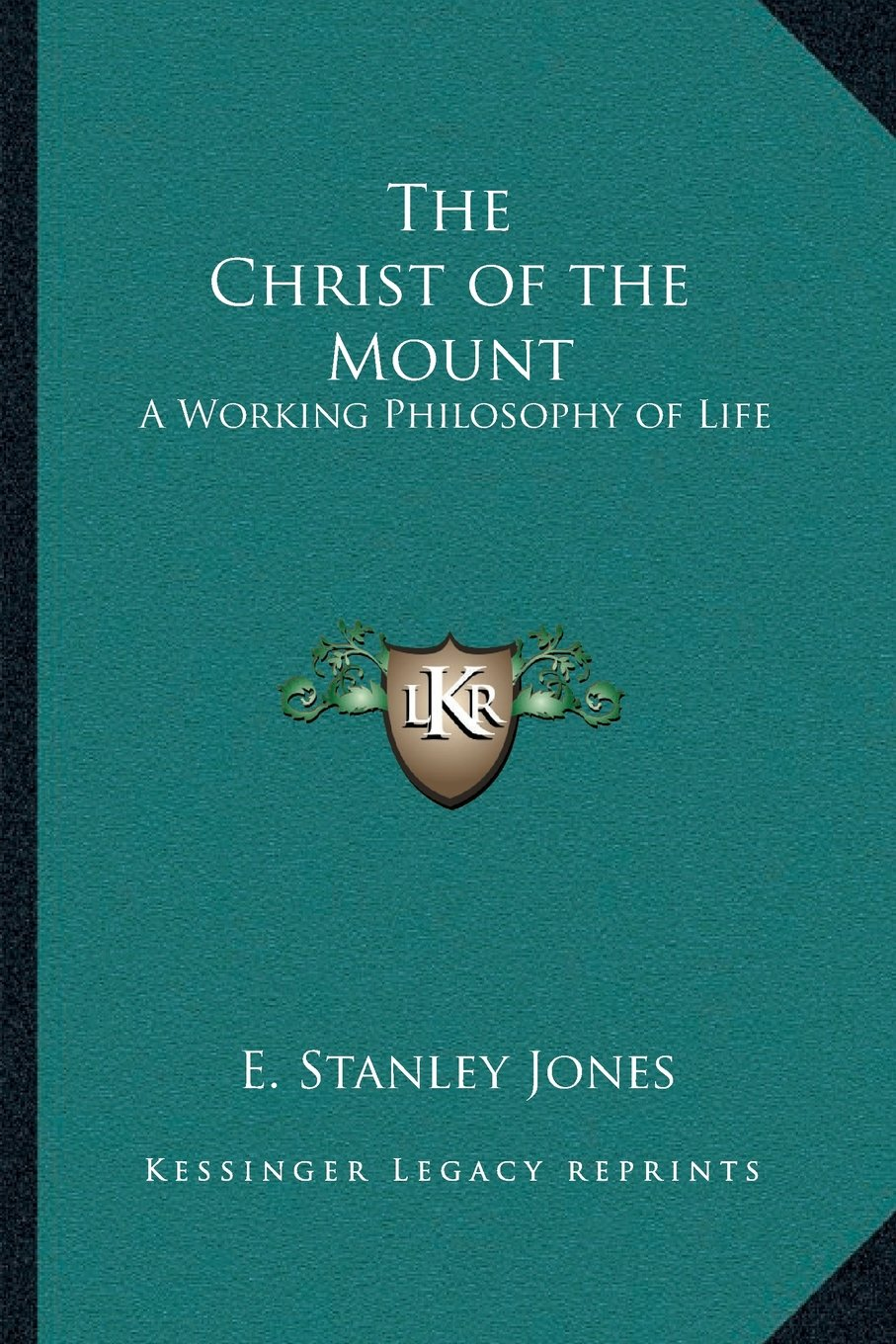 the christ of the mount a working philosophy of life e stanley the christ of the mount a working philosophy of life e stanley jones 9781162920184 amazon com books