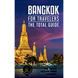 BANGKOK FOR TRAVELERS. The total guide: The comprehensive traveling guide for all your traveling needs. By THE TOTAL TRAVEL G