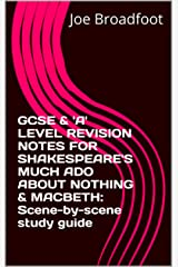 GCSE & 'A' LEVEL REVISION NOTES FOR SHAKESPEARE'S MUCH ADO ABOUT NOTHING & MACBETH: Scene-by-scene study guide Kindle Edition