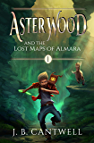 Aster Wood and the Lost Maps of Almara (Book 1)