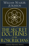 The Secret Doctrines of the Rosicrucians (Ancient Mysteries Series): Revelations about the Ancient Secret Society Devoted to the Study of Occult Doctrines, ... and the Manifestation of Occult Powers