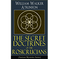 The Secret Doctrines of the Rosicrucians (Ancient Mysteries Series): Revelations about the Ancient Secret Society…
