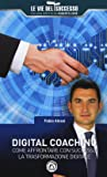 Digital coaching. Come affrontare con successo la trasformazione digitale