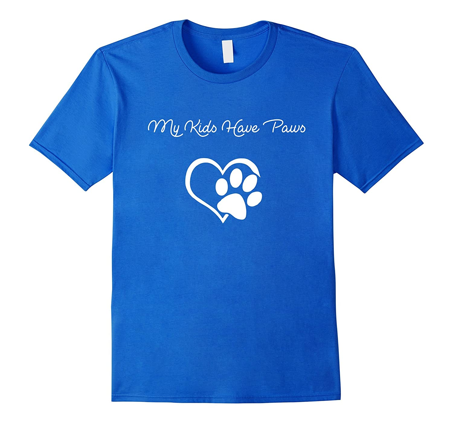 My Kids Have Paws Funny T-shirt Gift Dog Cat Lovers!-TH