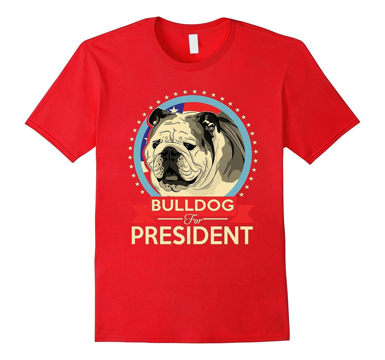 BullDog for President 2016 Tshirt BullDog puppies Gifts-Art