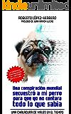 Una conspiración mundial secuestró a mi perro.