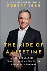 The Ride of a Lifetime: Lessons Learned from 15 Years as CEO of the Walt Disney Company Kindle Edition