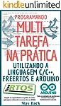 Programando Multitarefa na prática: Utilizando a linguagem C/C++, freeRTOS e Arduino