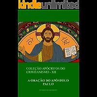 A Oração do Apóstolo Paulo (Coleção Apócrifos do Cristianismo Livro 12)