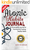 ATOMIC HABITS JOURNAL: An Encouraging Journal For Forming And Tracking Healthy Habits