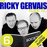 The Ricky Gervais Guide to.SOCIETY