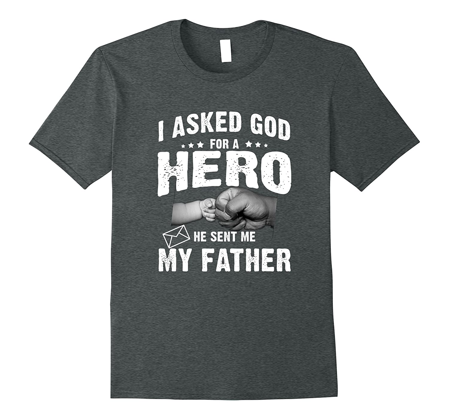 I Asked God for a Hero He Sent Me My Father Shirt best gifts