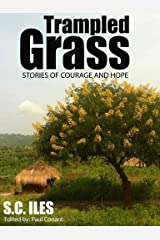 Trampled Grass: Stories of Courage and Hope Kindle Edition