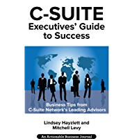 C-Suite Executives' Guide to Success: Powerful Tips from C-Suite Network Advisors to Become a More Effective C-Suite Executive (English Edition)