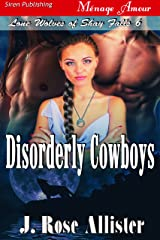 Disorderly Cowboys [Lone Wolves of Shay Falls 6] (Siren Publishing Menage Amour) Kindle Edition