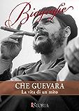 Che Guevara: La vita di un mito