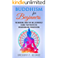 Buddhism for Beginners: the Incredible Book that will Definitively Change your Perspective on Buddhism and Zen Meditation
