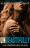 Unbeautifully (Undeniable Book 2)