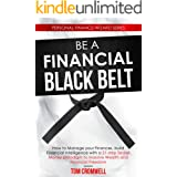 Be a Financial Black Belt: How to Manage your Finances, build Financial Intelligence with a 21-step Secret Money paradigm to