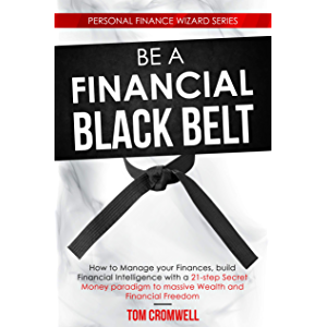 Be a Financial Black Belt: How to Manage your Finances, build Financial Intelligence with a 21-step Secret Money…