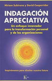 Indagación Apreciativa. Un Enfoque Innovador Para La Transformación Personal Y De Las Organizaciones (Ensayo