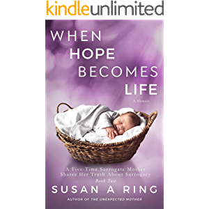 When Hope Becomes Life: A Five Time Surrogate Mother Shares Her Truth About Surrogacy (Full Circle Book 2)