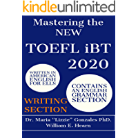 Mastering the NEW TOEFL iBT 2020 - Writing Section: TOEFL iBT Preparation Guide for the Writing Section