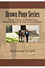 Brown Pony Series: Book Three: Considering Hippotherapy in Your Career Plans Kindle Edition