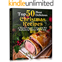 TOP 50 Most Delicious Christmas Recipes: A Stunning Collection of Some of the Most Mouthwatering Christmas Meals…