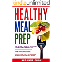 Healthy Meal Prep: The Ultimate Healthy Meal Prep Cookbook for Weight Loss. (2 Books in 1: Healthy Meal Prep for Beginners; Intermittent Fasting for Women)