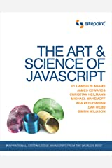 The Art & Science of JavaScript: Inspirational, Cutting-Edge JavaScript From the World's Best Kindle Edition