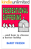 Recreational Suffering: ...and how to choose a better hobby (Feel Good Now Book 1)