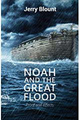 Noah And The Great Flood: Proof and Effects Kindle Edition
