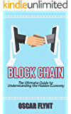 Blockchain: The Ultimate Guide to Understanding the Hidden Economy (English Edition)