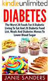 DIABETES: The Worst 20 Foods For Diabetes To Eat And the Best 20 Diabetic Food List, Meals And Diabetes Menus To Lower Your Blood Sugar (HOT FREE BONUS ... Diet,smart blood sugar,sugar detox)