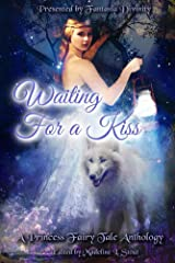Waiting for a Kiss: A Princess Fairy Tale Anthology Kindle Edition