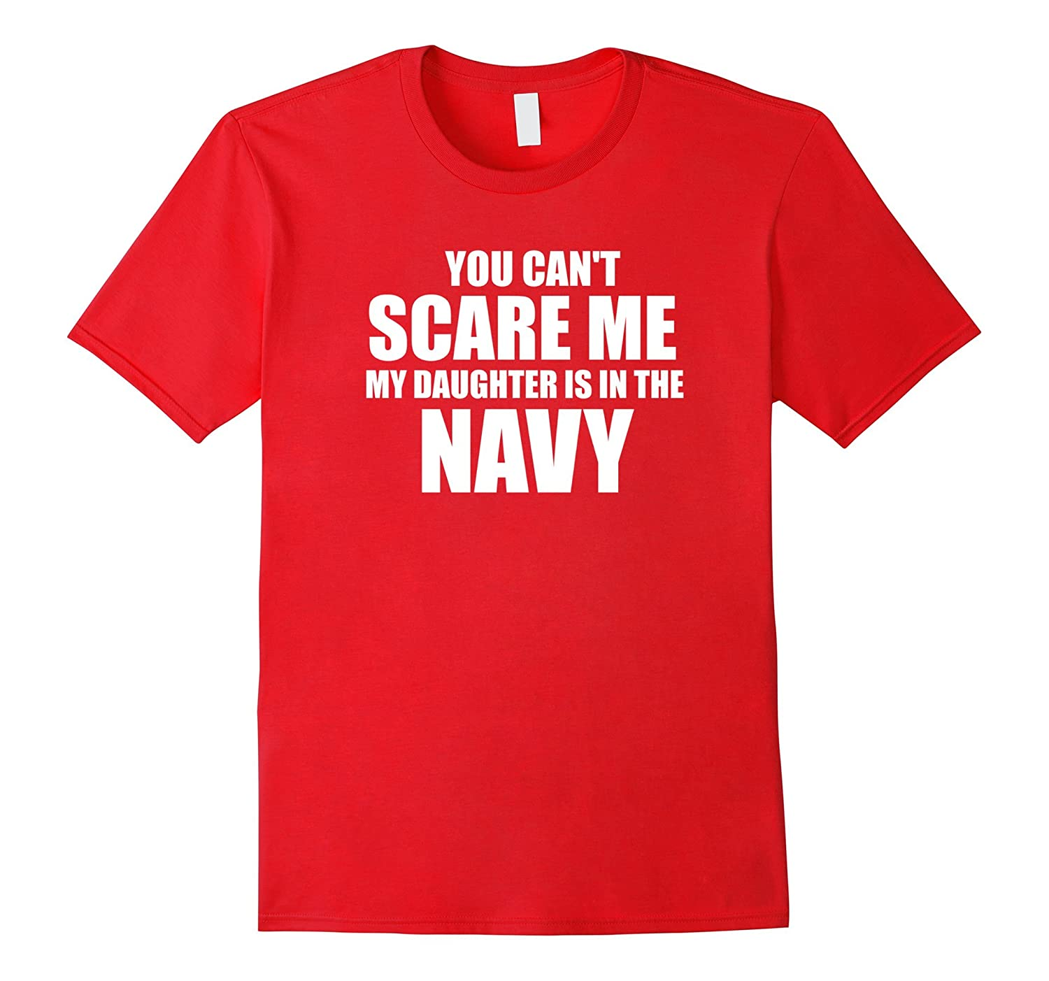 You can't scare me my daughter is in the Navy shirt-TH