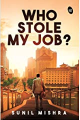 Who Stole My Job? Kindle Edition