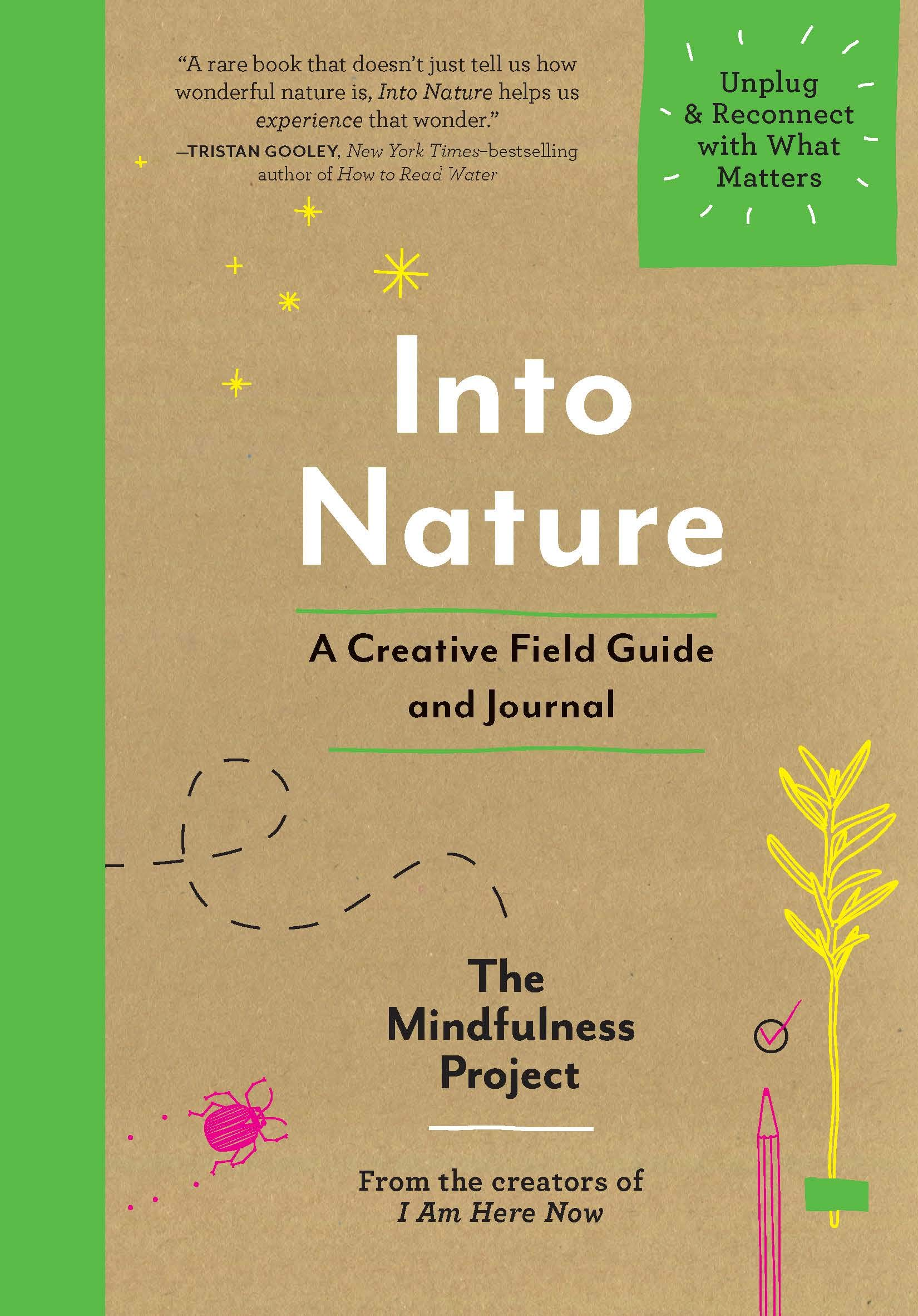 Into Nature A Creative Field Guide And Journal Unplug Reconnect With What Matters Paperback August 21 2018