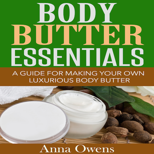 (Body Butter Essentials A Guide For Making Your Own Luxurious Body Butter)
